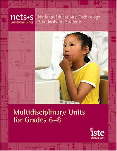 National Educational Technology Standards For Students Curriculum Series: Multidisciplinary Units For Grades 6-8 (Nets*S Curriculum)