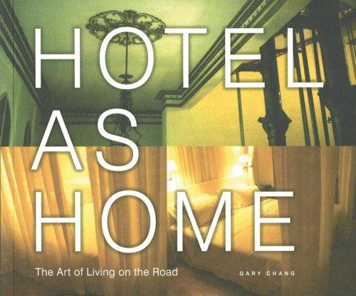 Hotel As Home: The Art Of Living On The Road