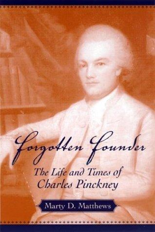 Forgotten Founder: The Life And Times Of Charles Pinckney