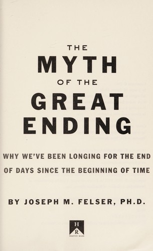 Myth Of The Great Ending, The: Why We've Been Longing For The End Of Days Since The Beginning Of Time