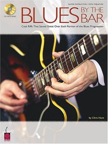 Blues By The Bar: Cool Riffs That Sound Great Over Each Portion Of The Blues Progression (Guitar Educational)