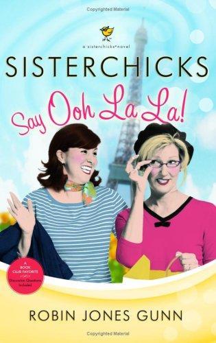 Sisterchicks Say Ooh La La! (Sisterchicks Series #5)