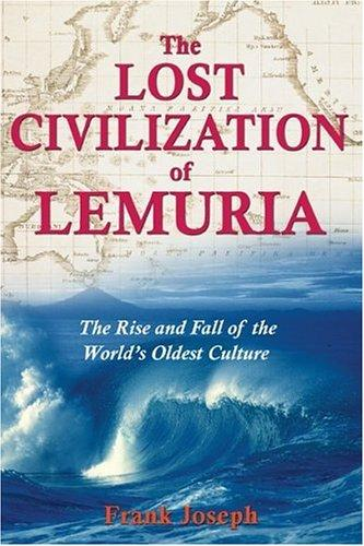 The Lost Civilization Of Lemuria: The Rise And Fall Of The Worlds Oldest Culture