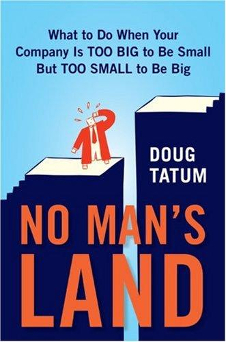 No Man's Land: What To Do When Your Company Is Too Big To Be Small But Too Small To Be Big