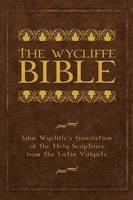 The Wycliffe Bible: John Wycliffe's Translation Of The Holy Scriptures From The Latin Vulgate
