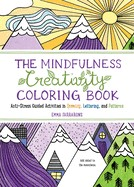 The Mindfulness Creativity Coloring Book: Anti-Stress Guided Activities in Drawing, Lettering, and Patterns