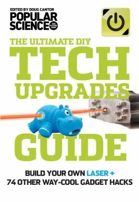 Tech Upgrades Guide: Build Your Own Laser Cutter + 59 Other Bad-Ass Upgrades