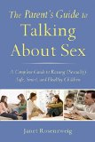 How To Talk To Teenagers About Sex: The Parent's Guide To Protecting Your Child, Strengthening Your Family, And Talking To Kids About Sex, Abuse, And Bullying