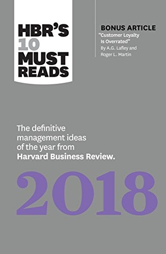 HBR's 10 Must Reads 2018: The Definitive Management Ideas of the Year from Harvard Business Review