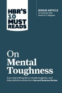 Hbr S 10 Must Reads On Mental Toughness (With Bonu