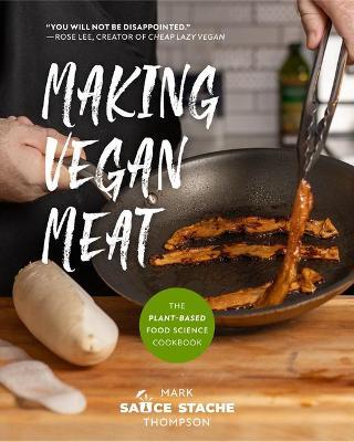 Making Vegan Meat The Plant-Based Food Science Cookbook