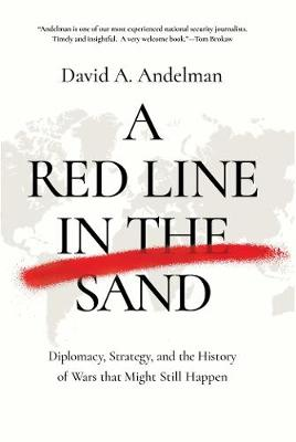 A Red Line in the Sand Diplomacy, Strategy, and the History of Wars That Might Still Happen