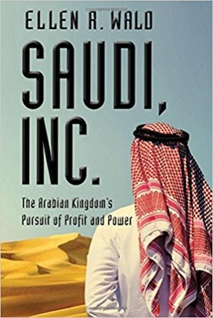 Saudi, Inc. - The Arabian Kingdom`s Pursuit of Profit and Power