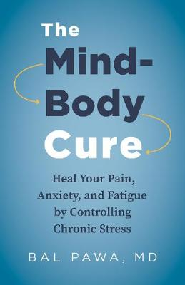 The Mind-Body Cure Heal Your Pain, Anxiety, And Fatigue By Controlling Chronic Stress