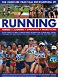 Complete Practical Encyclopedia Of Running, The: Fitness, Jogging, Sprinting, Marathons
