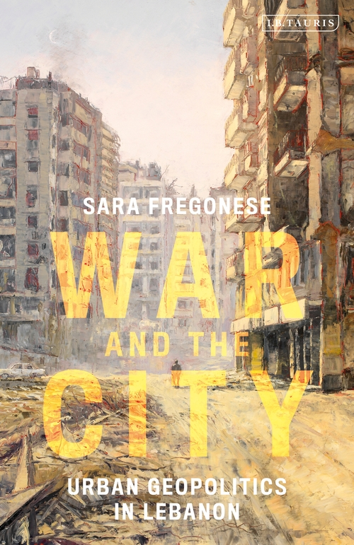 War and the City: Urban Geopolitics in Lebanon