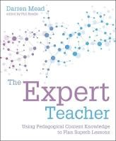 The Expert Teacher Using pedagogical content knowledge to plan superb lessons