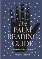 The Palm Reading Guide: Reveal The Secrets Of The Tell Tale Hand