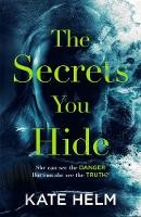 The Secrets You Hide: If You Think You Know The Truth, Think Again . . .