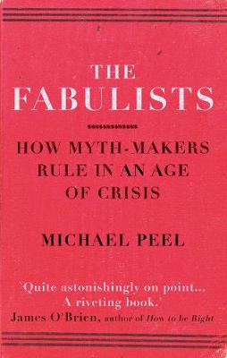 The Fabulists How myth-makers rule in an age of crisis