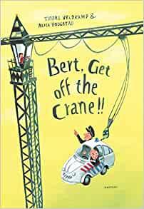 Bert, Get off the Crane!
