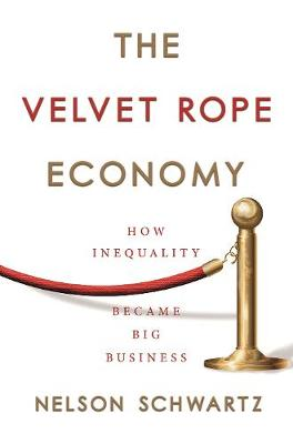 The Velvet Rope Economy How Inequality Became Big Business