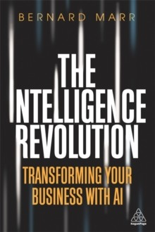 The Intelligence Revolution: Transforming Your Business with AI