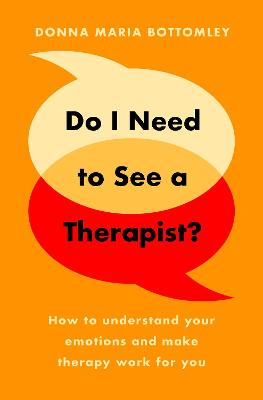 Do I Need to See a Therapist? How to understand your emotions and make therapy work for you