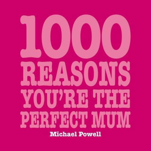1000 Reasons You're The Perfect Mum