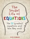 The Secret Life Of Equations: The 50 Greatest Equations And How They Wo