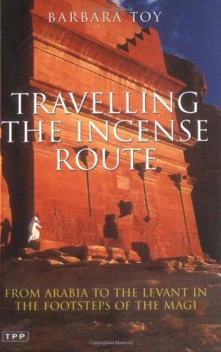 Traveling The Incense Route: From Arabia To The Levant In The Footsteps Of The Magi