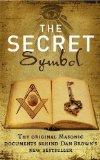 The Secret Symbol: The Original Masonic Documents Behind Dan Brown's Latest Bestseller