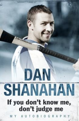 Dan Shanahan-If You Don't Know Me, Don't Judge Me: My Autobiography