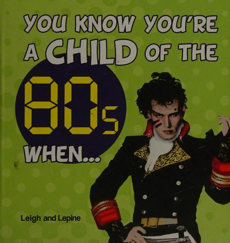 You Know You're A Child Of The 80S When