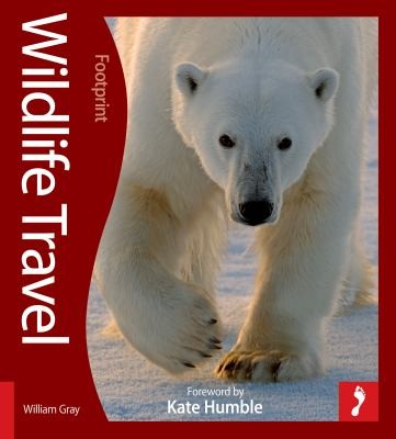 Wildlife Travel: 500 Ways To See Animals In Their Natural Habitat (Footprint - Activity Guides)