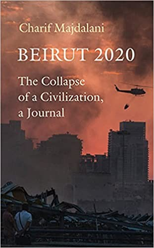 Beirut 2020 The Collapse of a Civilization, a Journal