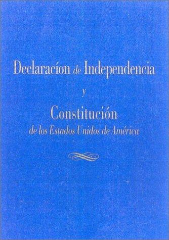 Declaracion De Independencia Y Constitucion De Los Estados Unidos De America (Spanish Edition)