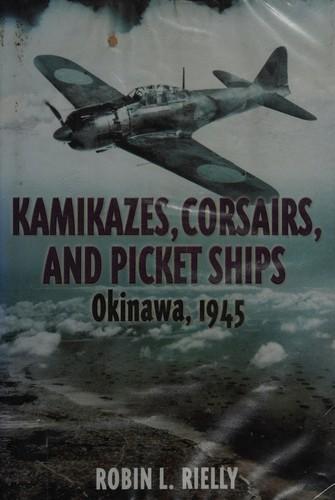 Kamikazes, Corsairs, And Picket Ships: Okinawa, 1945