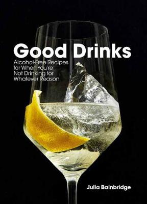 Good Drinks Alcohol-Free Recipes, For When You&Apos;Re Not Drinking For Whatever Reason