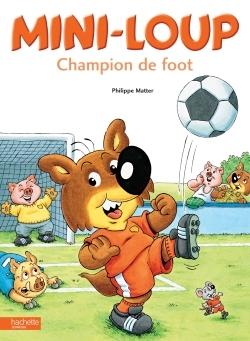 Album mini-loup : mini-loup champion de foot