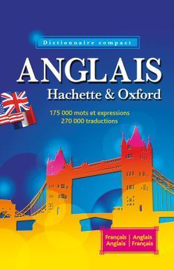 Le dictionnaire Hachette-Oxford compact : français-anglais, anglais-français Concise Oxford-Hachette French dictionary : French-English, English-French
