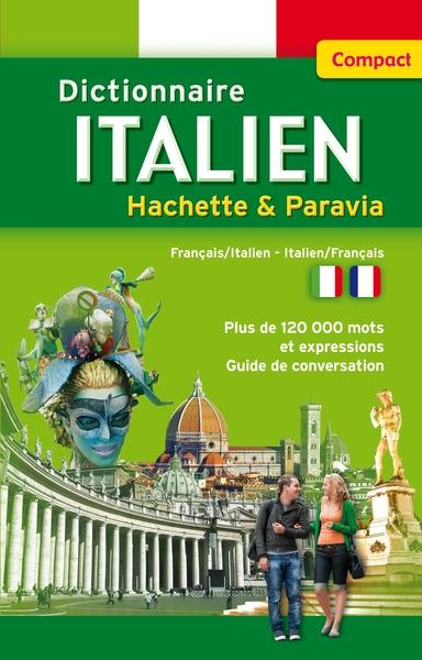 Dictionnaire compact italien Hachette Paravia : français-italien, italien-français : plus de 120.000 mots et expressions, guide de conversation