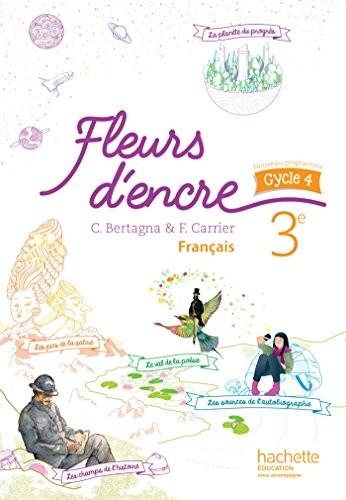 Fleurs D'encre Francais Cycle 4 / 3E - Livre Eleve - Ed. 2016