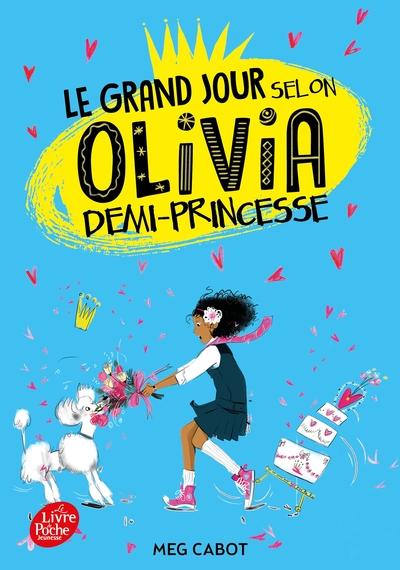 Le College Selon Olivia - Le Grand Jour Selon Olivia, Demi-Princesse - Tome 2