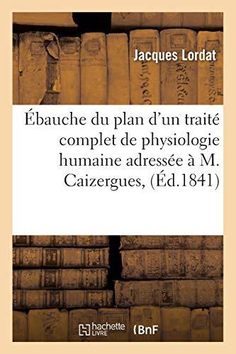 Ebauche Du Plan D'un Traite Complet De Physiologie Humaine Adressee A M. Caizergues,