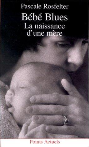Bébé Blues : La Naissance D'une Mère
