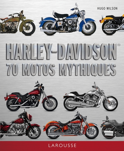 Harley Davidson - 70 Motos Mythiques