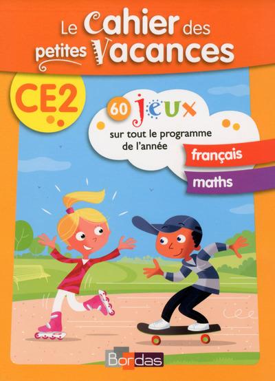 Le cahier des petites vacances CE2 : 60 jeux sur tout le programme de l'année : français, maths