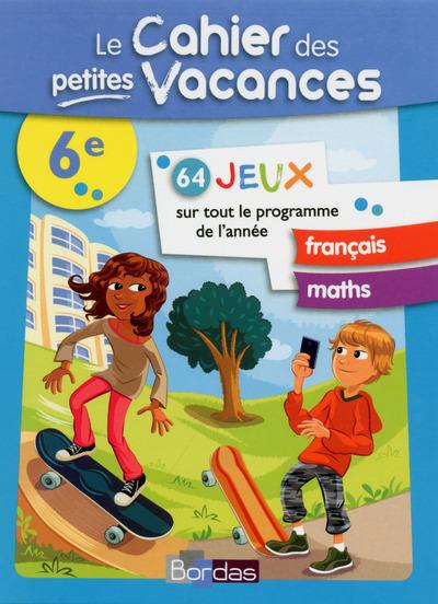 Le cahier des petites vacances 6e : 64 jeux sur tout le programme de l'année : français, maths
