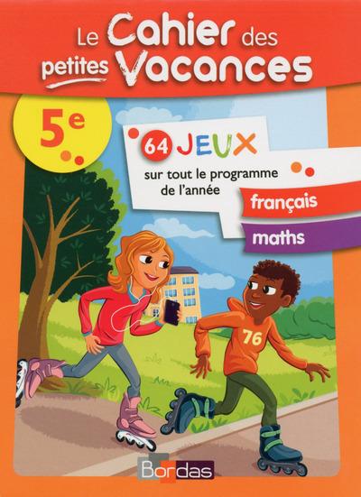Le cahier des petites vacances 5e : 64 jeux sur tout le programme : français, maths